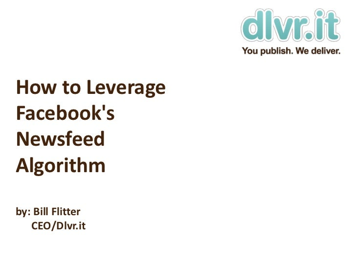 How to Leverage Facebook's Newsfeed Algorithmby: Bill Flitter      CEO/Dlvr.it<br />