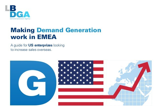 Making Demand Generation work in EMEA A guide for US enterprizes looking to increase sales overseas.