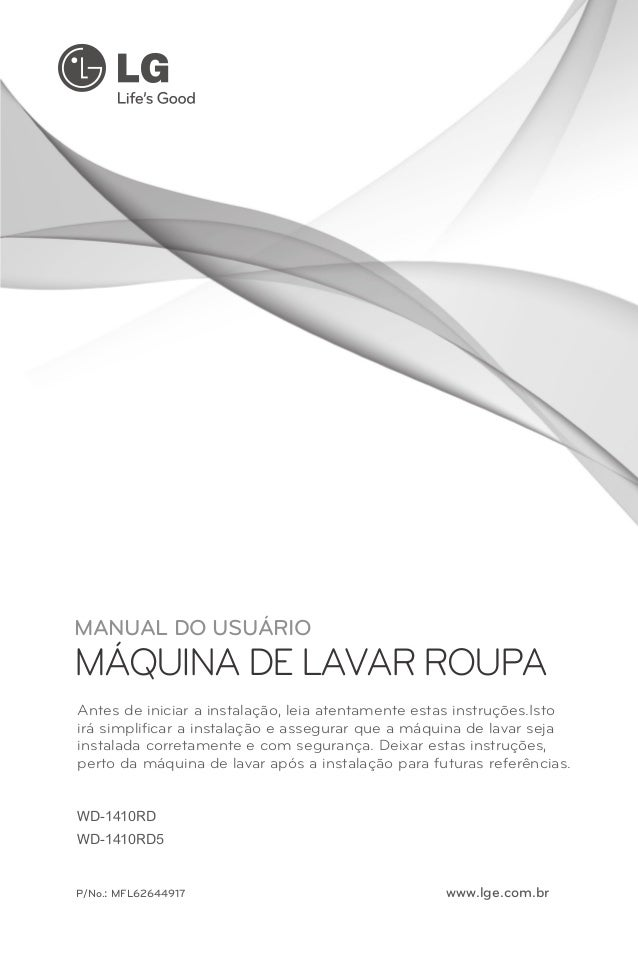 MANUAL DO USUÁRIO MÁQUINA DE LAVAR ROUPA WD-1410RD(1~9) P/No.: MFL62644917 www.lge.com.br Antes de iniciar a instalação, l...
