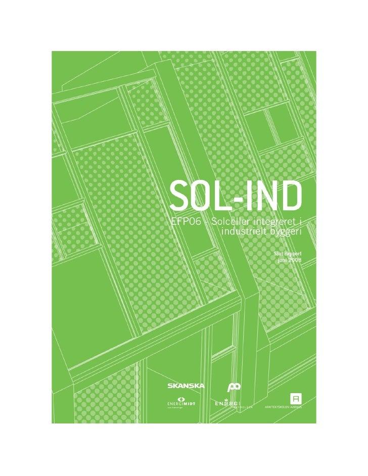 I. Projektinformation Projekttitel EFP06 - Solceller integreret i industrielt byggeri (SOL-IND)  Engelsk titel Photovoltai...