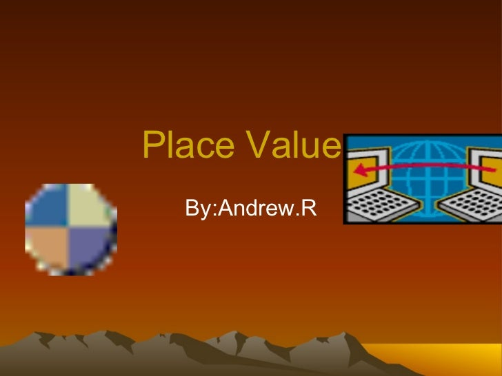 Place Values By:Andrew.R