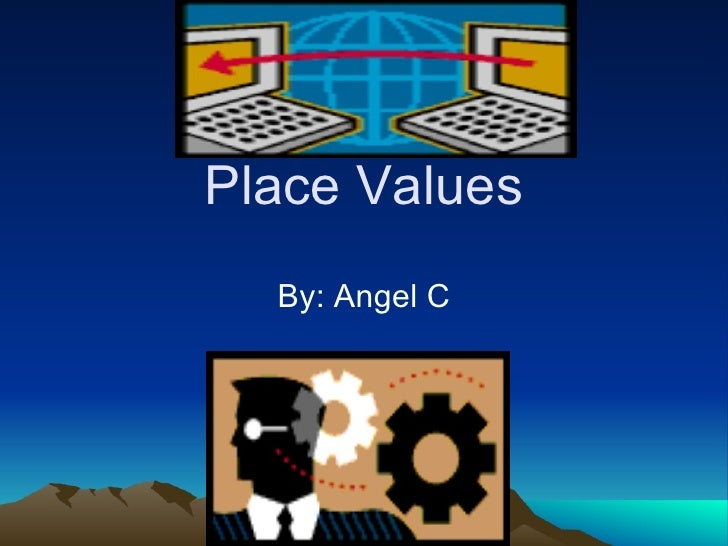 Place Values By: Angel C