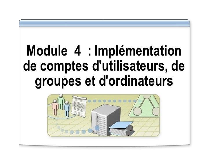 Module4: Implémentation de comptes d'utilisateurs, de groupes et d'ordinateurs