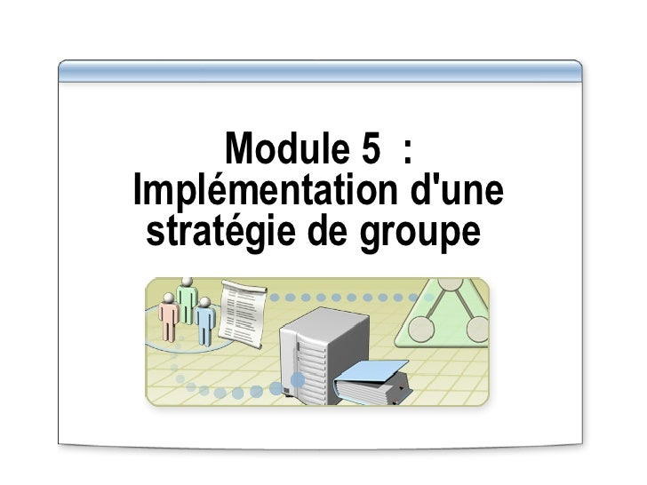 Module 5: Implémentation d'une stratégie de groupe