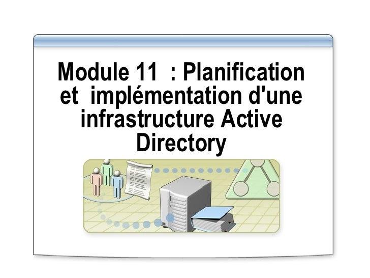 Module 11: Planification etimplémentation d'une infrastructure Active Directory