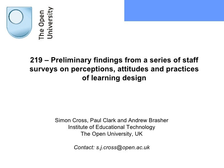 219 – Preliminary findings from a series of staff surveys on perceptions, attitudes and practices of learning design Simon...