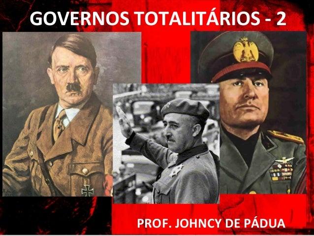 GOVERNOS TOTALITÁRIOS - 2PROF. JOHNCY DE PÁDUA