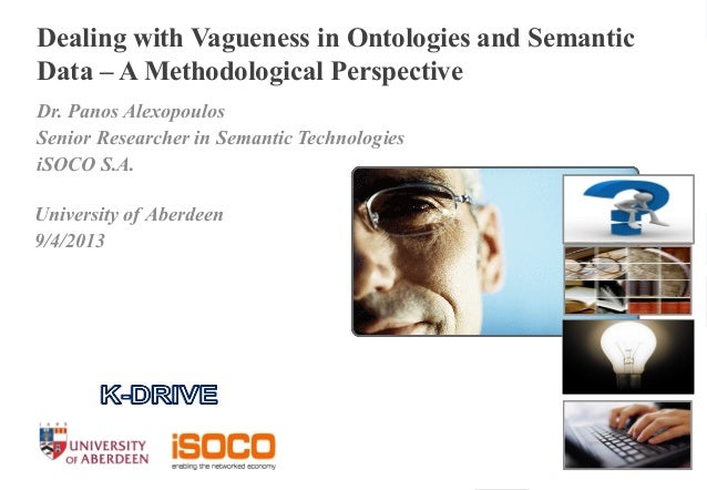 1 l July 15, 20131 l Dealing with Vagueness in Ontologies and Semantic Data – A Methodological Perspective Dr. Panos Alexo...