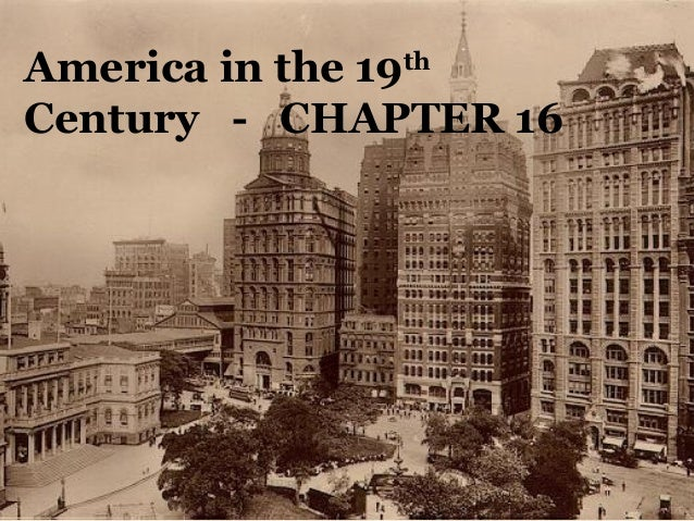 America in the 19thCentury - CHAPTER 16