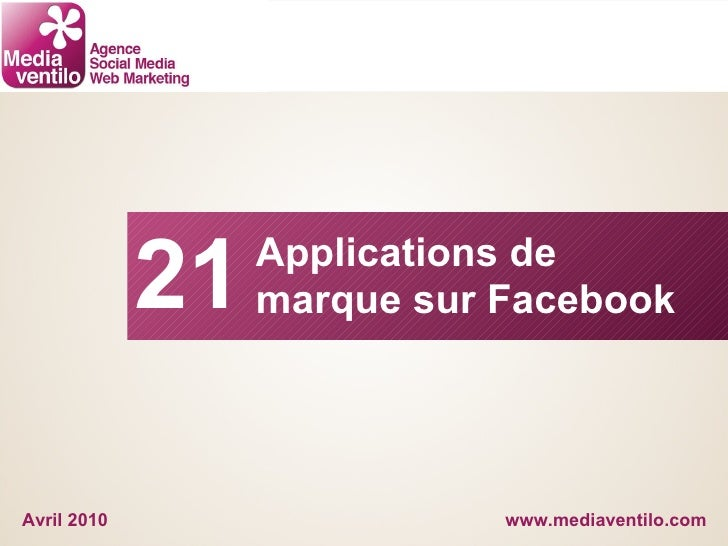 www.mediaventilo.com Applications de marque sur Facebook Avril 2010 21