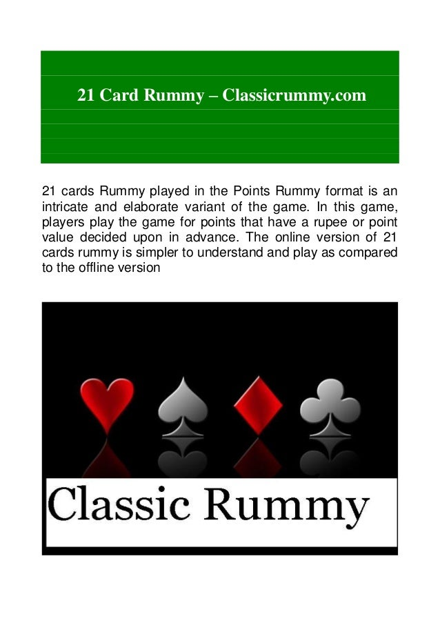 21 Card Rummy – Classicrummy.com 21 cards Rummy played in the Points Rummy format is an intricate and elaborate variant of...