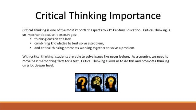 importance of critical thinking in schools Critical thinking and education what is critical thinking the aim of critical thinking is to promote independent thinking, personal.