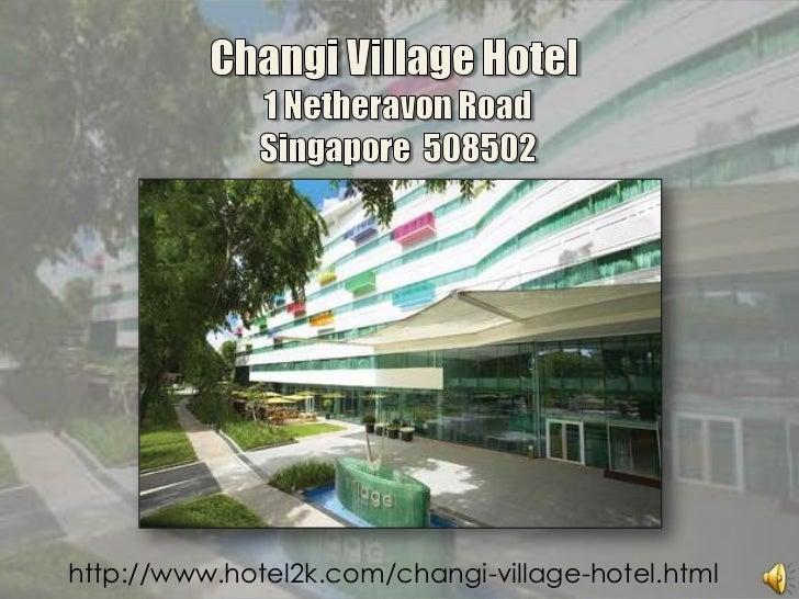 Changi Village Hotel<br />1 Netheravon RoadSingapore 508502<br />http://www.hotel2k.com/changi-village-hotel.html<br />