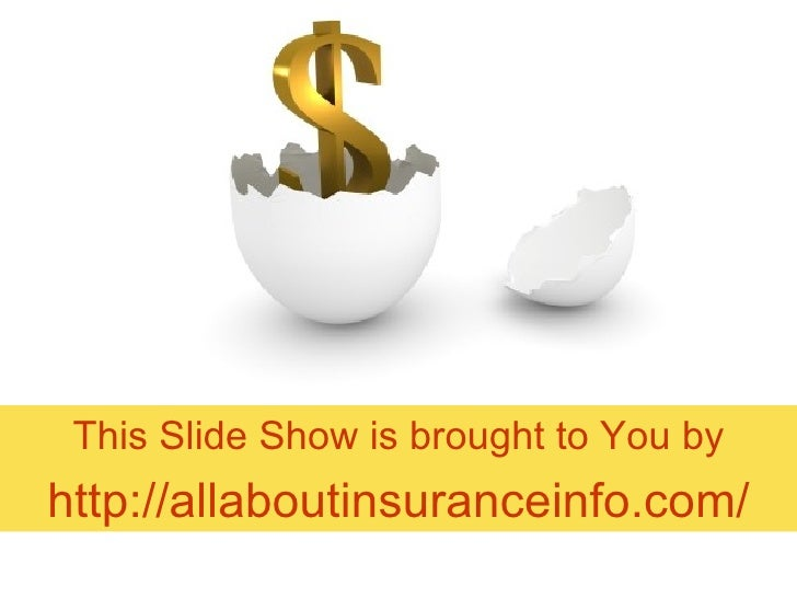 This Slide Show is brought to You by http://allaboutinsuranceinfo.com/