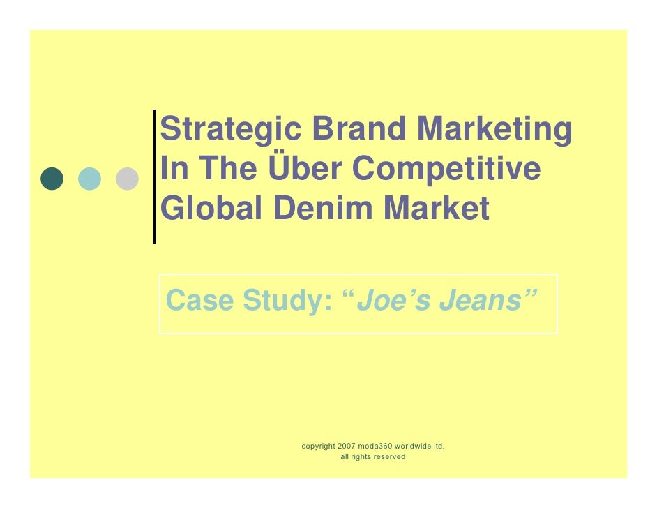 "Strategic Brand Marketing In The Über Competitive Global Denim Market  Case Study: ""Joe's Jeans""             copyright 200..."