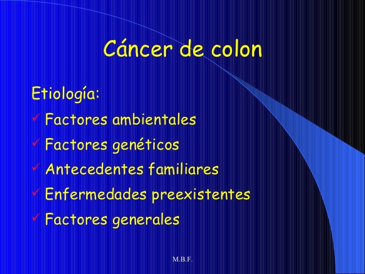 Cáncer de colon <ul><li>Etiología: </li></ul><ul><li>Factores ambientales </li></ul><ul><li>Factores genéticos  </li></ul>...