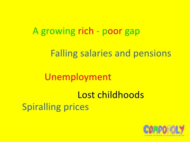 A growing rich - poor gap      Falling salaries and pensions     Unemployment               Lost childhoodsSpiralling prices