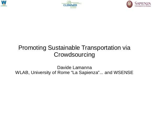 Promoting Sustainable Transportation via             Crowdsourcing                    Davide LamannaWLAB, University of Ro...