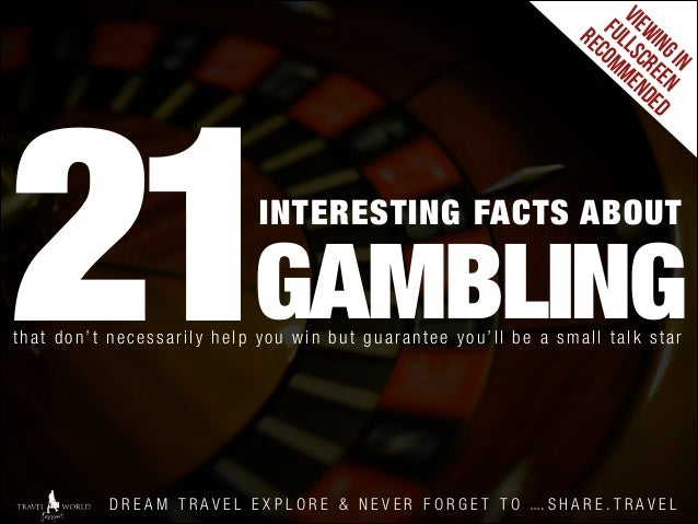 vie fu w re ll in co sc g i mm re n en en de d  21  INTERESTING FACTS ABOUT  GAMBLING  that don't necessarily help you win...