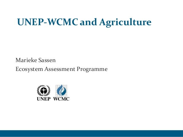UNEP-WCMC and AgricultureMarieke SassenEcosystem Assessment Programme