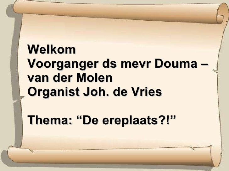 """Welkom  Voorganger ds mevr Douma – van der Molen Organist Joh. de Vries Thema: """"De ereplaats?!"""""""