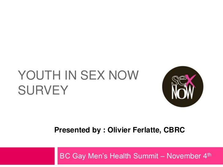 YOUTH IN SEX NOWSURVEY    Presented by : Olivier Ferlatte, CBRC     BC Gay Men's Health Summit – November 4th
