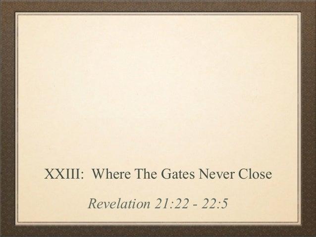 XXI  Where the Gates Never Close