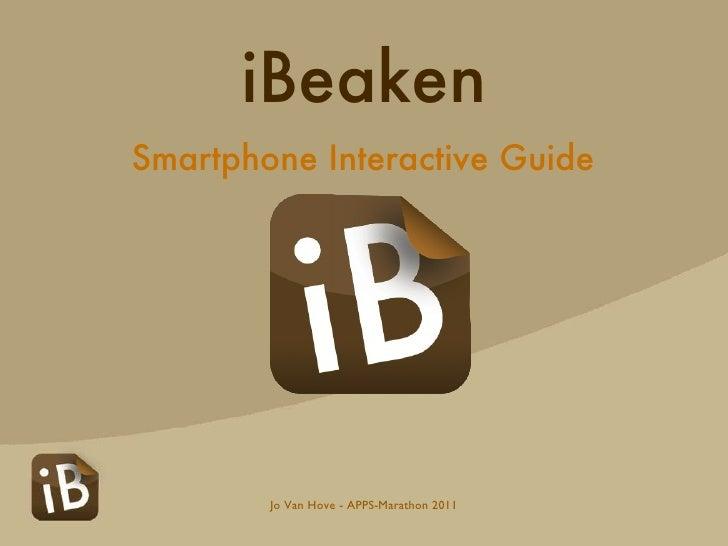<ul><li>Smartphone Interactive Guide </li></ul>Jo Van Hove - APPS-Marathon 2011 iBeaken