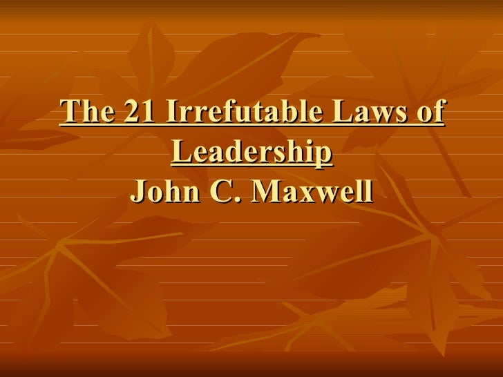 The 21 Irrefutable Laws of Leadership John C. Maxwell