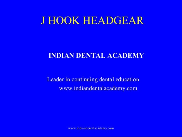 J HOOK HEADGEAR INDIAN DENTAL ACADEMY Leader in continuing dental education www.indiandentalacademy.com  www.indiandentala...