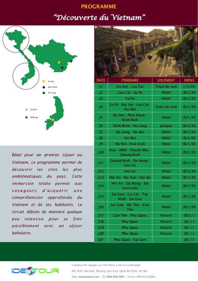 """PROGRAMME  """"Découverte du Vietnam""""  DATE  ITINERAIRE  REPAS  LOGEMENT  J1  Ha Noi - Lao Cai  (-/L/D)  Train de nuit  J2  L..."""