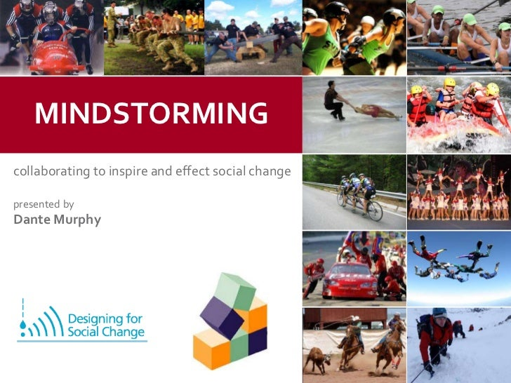MINDSTORMING<br />collaborating to inspire and effect social change<br />presented by<br />Dante Murphy<br />