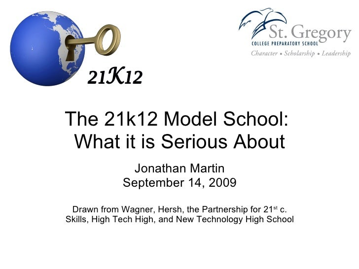 The 21k12 Model School:  What it is Serious About Jonathan Martin September 14, 2009 Drawn from Wagner, Hersh, the Partner...