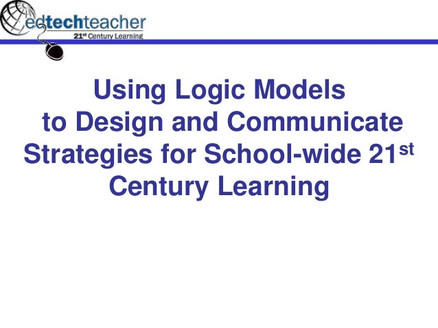 Using Logic Models to Design and Communicate Strategies for School-wide 21st Century Learning