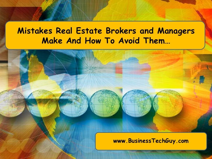 Mistakes Real Estate Brokers and Managers      Make And How To Avoid Them…                      www.BusinessTechGuy.com
