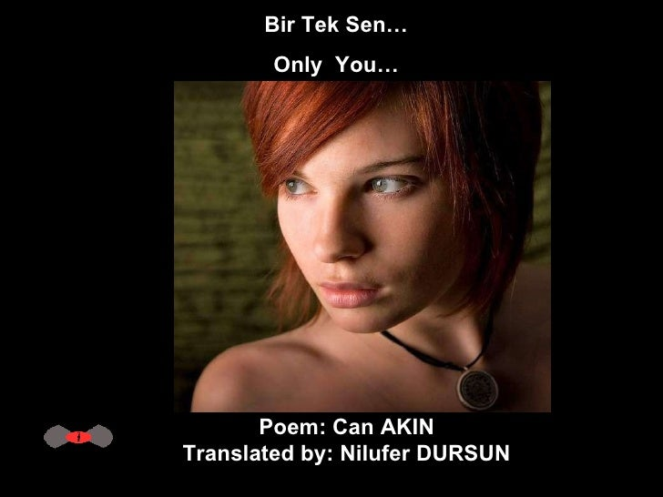 Bir Tek Sen…  Only  You…  Poem: Can AKIN  Translated by: Nilufer DURSUN