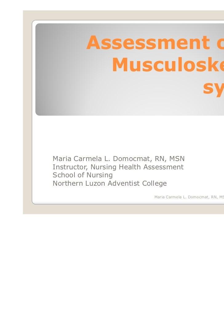 Assessment of the           Musculoskeletal                   systemMaria Carmela L. Domocmat, RN, MSNInstructor, Nursing ...