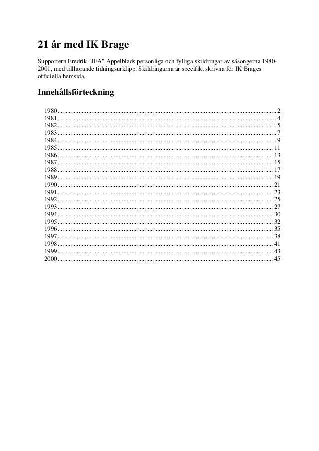 """21 år med IK BrageSupportern Fredrik """"JFA"""" Appelblads personliga och fylliga skildringar av säsongerna 1980-2001, med till..."""
