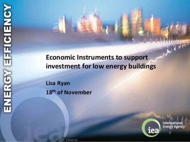 © OECD/IEA 2011 Economic Instruments to support investment for low energy buildings Lisa Ryan 18th of November