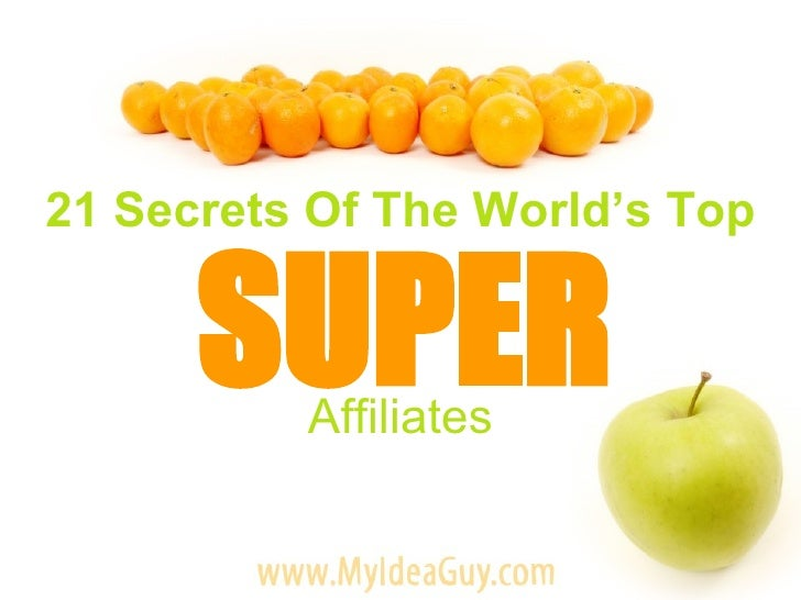 21 Secrets Of The World's Top SUPER Affiliates