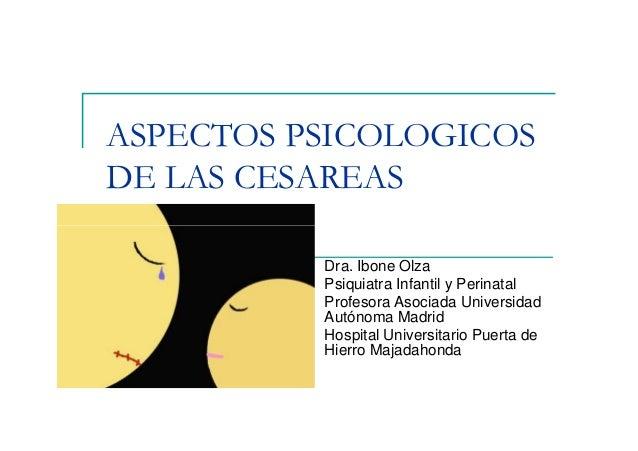 ASPECTOS PSICOLOGICOS DE LAS CESAREAS Dra. Ibone Olza Psiquiatra Infantil y Perinatal Profesora Asociada Universidad Autón...