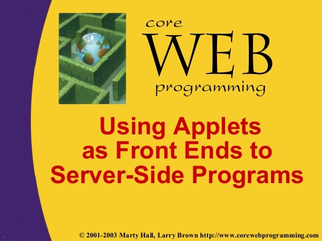 1 © 2001-2003 Marty Hall, Larry Brown http://www.corewebprogramming.com core programming Using Applets as Front Ends to Se...