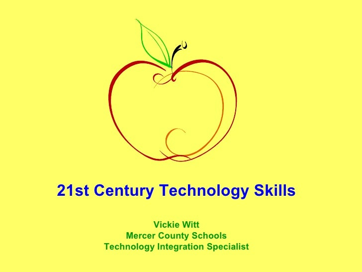 21st Century Technology Skills Vickie Witt Mercer County Schools Technology Integration Specialist