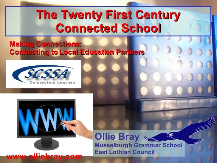 The Twenty First Century Connected School Making Connections: Connecting to Local Education Partners www.olliebray.com Oll...