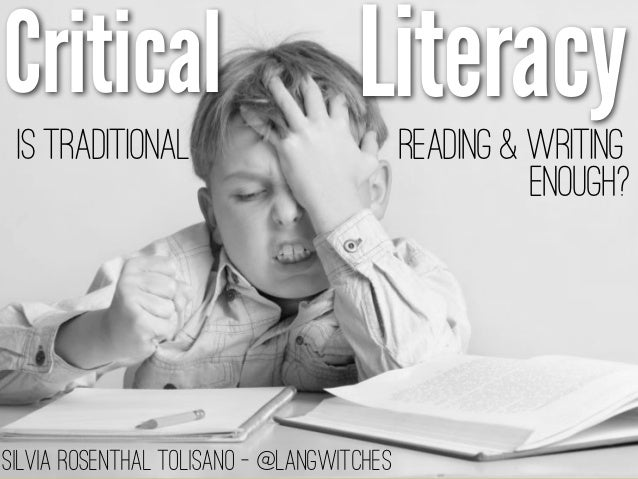 Critical                            Literacy Is Traditional                            Reading & Writing                  ...