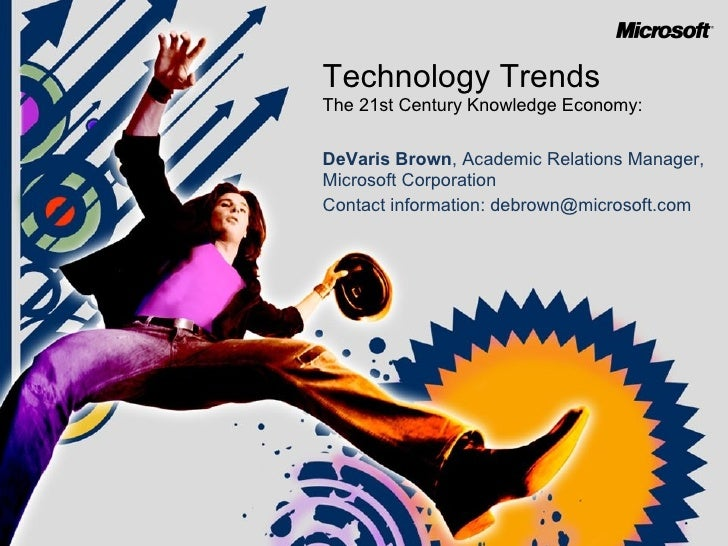 Technology Trends  The 21st Century Knowledge Economy: DeVaris Brown ,   Academic Relations Manager, Microsoft Corporation...