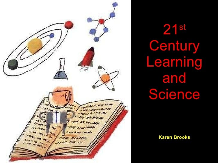 21 st  Century Learning and Science Karen Brooks
