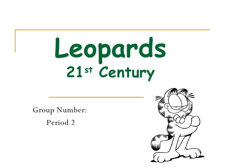 Leopards 21 st  Century Group Number:  Period 2