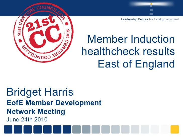 Member Induction healthcheck results East of England Bridget Harris EofE Member Development Network Meeting June 24th 2010