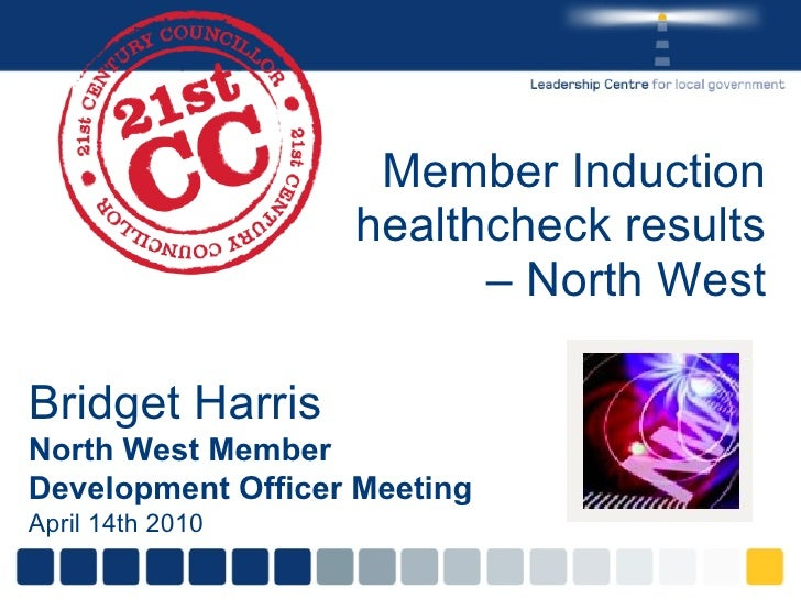 Member Induction healthcheck results – North West Bridget Harris North West Member Development Officer Meeting April 14th ...